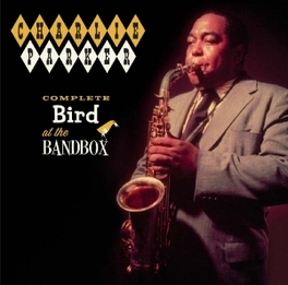 COMPLETE BIRD AT THE.. .. BANDBOX CHARLIE PARKER, CD