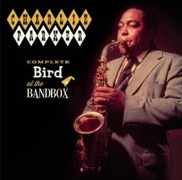 COMPLETE BIRD AT THE.. .. BANDBOX CHARLIE PARKER, CD