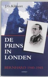 De prins in Londen. Bernhard 1940-1945, Kikkert, J.G., Paperback