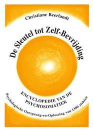 De sleutel tot zelf-bevrijding psychologische oorsprong van 1100 ziekten, Christiane Beerlandt, Hardcover