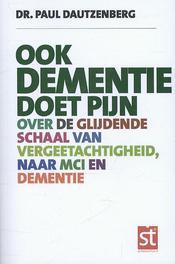 Ook dementie doet pijn over de glijdende schaal van vergeetachtigheid, naar MCI en dementie, Dautzenberg, Paul, Paperback