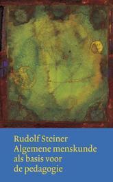 Algemene menskunde als basis voor de pedagogie. Werken en voordrachten, Steiner, Rudolf, Hardcover