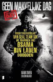 Geen makkelijke dag Het ooggetuigenverslag van Seal Team Six de mannen die Osama Bin Laden doodden, Owen, Mark, Paperback