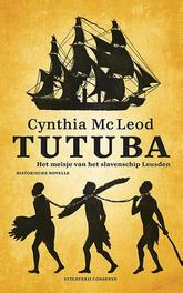 Tutuba het meisje van het slavenschip Leusden : historische novelle, Mc Leod, Cynthia, Hardcover