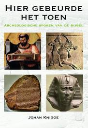 Hier gebeurde het toen. archeologisch sporen van de bijbel, Knigge, Johan, Paperback  <span class=