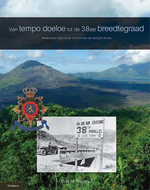 Van tempo doeloe tot de 38ste breedtegraad: 4 nederlands Indie vanaf 1945 tot aan de oorlog in Korea, Bart M. Rijnhout, Hardcover
