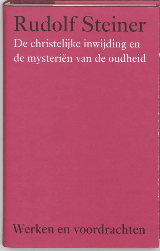 De christelijke inwijding en de mysterien van de oudheid. Steiner, Rudolf, Hardcover