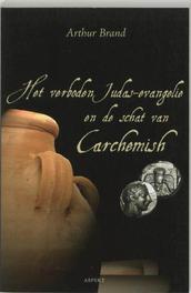 Het verboden Judas evangelie en de schat van Carchemish. Arthur Brand, Paperback
