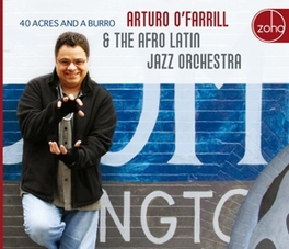 40 ACRES AND A BURRO & THE AFRO LATIN JAZZ ORCHESTRA ARTURO O'FARRILL, CD