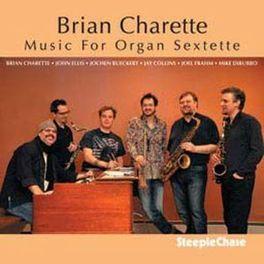 MUSIC FOR ORGAN SEXTETTE BRIAN CHARLETTE, CD