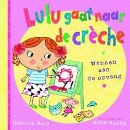 Lulu gaat naar de creche wennen aan de opvang, Camilla Reid, Hardcover