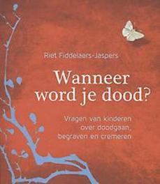 Wanneer word je dood? vragen van kinderen over doodgaan, begraven en cremeren, Fiddelaers-Jaspers, Riet, Paperback