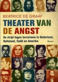Theater van de angst de strijd tegen terrorisme in Nederland, Duitsland, Italie en Amerika, De Graaf, Beatrice, Paperback