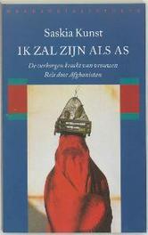Ik zal zijn als as. de verborgen kracht van vrouwen ; reis door Afghanistan, Saskia Kunst, Paperback