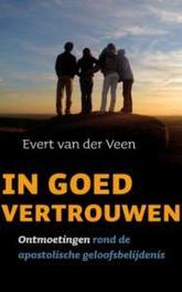 In goed vertrouwen ontmoetingen rond de apostolische geloofsbelijdenis, Evert Pieter van der Veen, Paperback