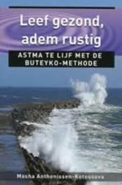 Leef gezond, adem rustig. astma te lijf met de Buteyko-methode, Masha Anthonissen-Kotousova, Paperback