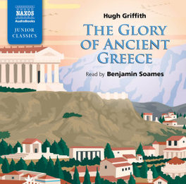 GLORY OF ANCIENT GREECE STORY BY HUGH GRIFITH , READ BY BENJAMIN SOAMES AUDIOBOOK, CD