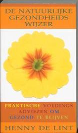 De natuurlijke gezondheidswijzer praktische voedingsadviezen om gezond te blijven, Lint, Henny. de, Paperback
