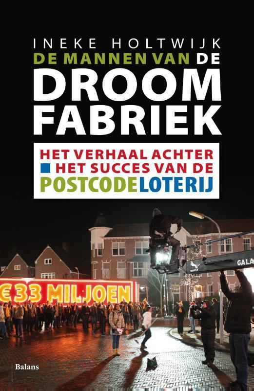 De mannen van de droomfabriek twintig jaar Nationale Postcodeloterij, Ineke Holtwijk, onb.uitv.
