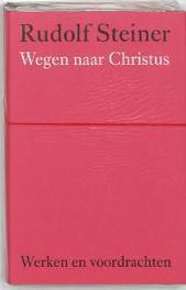Wegen naar Christus. Werken en voordrachten Kernpunten van de antroposofie/Christologie, Steiner, Rudolf, Hardcover