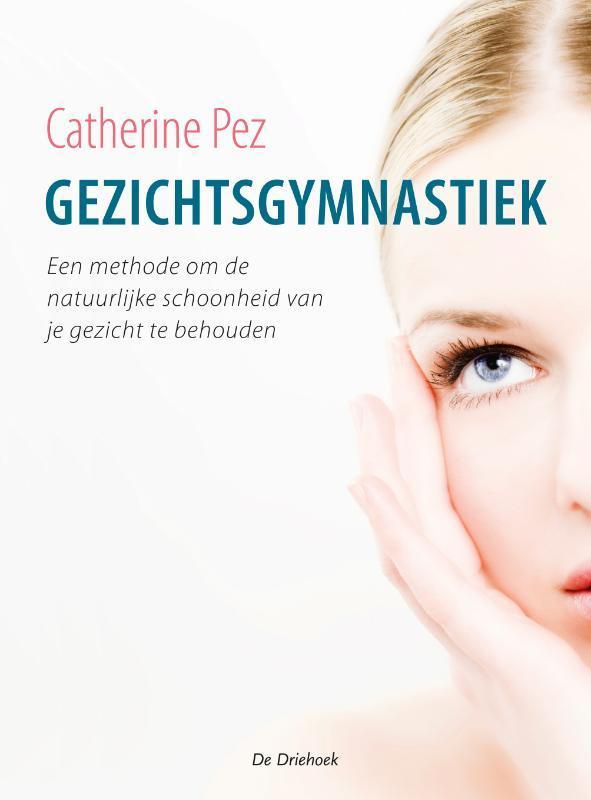 Gezichtsgymnastiek. een methode om de natuurlijke schoonheid van je gezicht te behouden, Pez, Catherine, Paperback