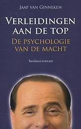 Verleidingen aan de top de psychologie van de macht, Jaap van Ginneken, Paperback