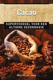 Cacao supervoedsel voor een ultieme gezondheid, Wouter de Jong, Paperback