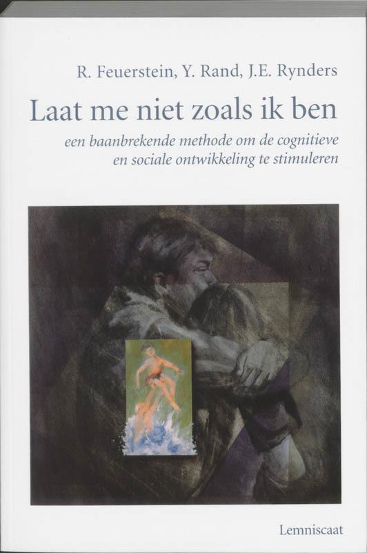 Laat me niet zoals ik ben. een baanbrekende methode om de cognitieve en sociale ontwikkeling te stimuleren, R. Feuerstein, Paperback