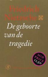 De geboorte van de tragedie. vertaald, geannoteerd en van een nawoord voorzien door Hans Driessen, Nietzsche, Friedrich, Paperback