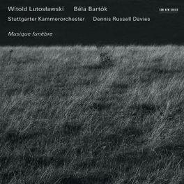 MUSIQUE FUNEBRE STUTTGARER KAMMERORCHESTER/DENIS RUSSELL DAVIS LUTOSLAWSKI/BARTOK, CD