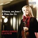 SILENCE ON JOUE! A TIME F DUBEAU/LA PIETA/BESSETTE