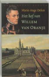Het hof van Willem van Oranje. Delen, Marie-Ange, Paperback