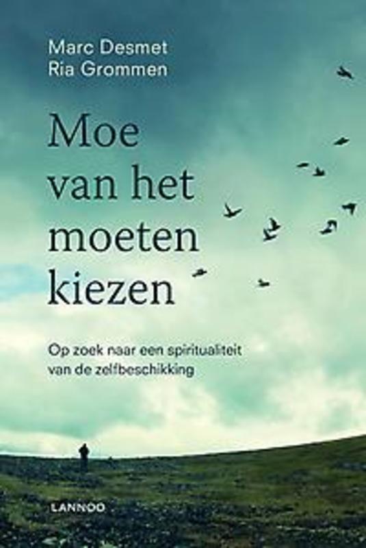 Moe van het moeten kiezen Op zoek naar een spiritualiteit van de zelfbeschikking, Desmet, Marc, Paperback