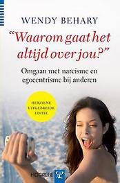 'Waarom gaat het altijd over jou?' omgaan met narcisme en egocentrisme bij anderen, Behary, Wendy, Paperback