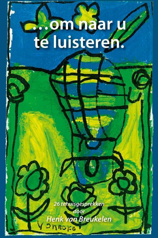 Om naar u te luisteren. 26 tehuisgesprekken door Henk van Breukelen, Van Breukelen, Henk, Paperback