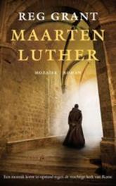 Maarten Luther. een monnik komt in opstand tegen de machtige kerk van Rome, Reg Grant, Paperback