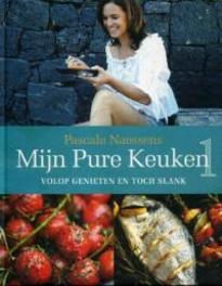Mijn pure keuken volop genieten en toch slank, Pascale Naessens, Hardcover