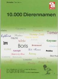 10.000 Dierennamen. een uitgelezen selectie namen uit Europa en de rest van de wereld. Van roepnaam tot exotische stamboomnaam, Tasseron, Anneke, Paperback
