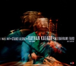 I WILL NOT STAND ALONE KAYHAN KALHOR, CD