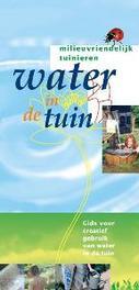 Water in de tuin. gids voor het gebruik van water in de tuin, Driessen, J.W., Paperback