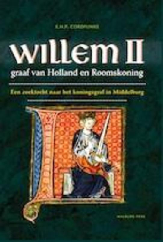 Willem II graaf van Holland en Roomskoning graaf van Holland en Roomskoning : een zoektocht naar het koningsgraf in Middelburg, Cordfunke, E.H.P., Hardcover