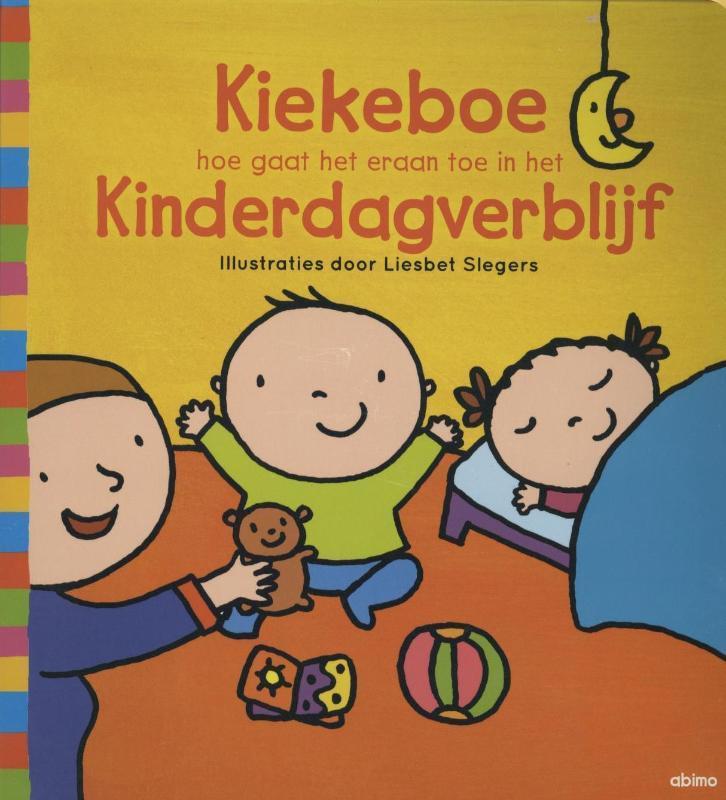 Kiekeboe.... hoe gaat het eraan toe in de kleuterklas ; hoe gaat het eraan toe in het kinderdagverblijf, LIESBET SLEGERSSLEGERS, Hardcover