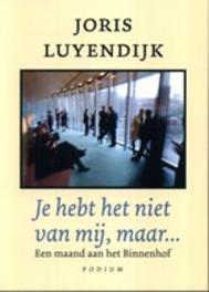 Je hebt het niet van mij, maar… een maand aan het Binnenhof, Luyendijk, Joris, Paperback