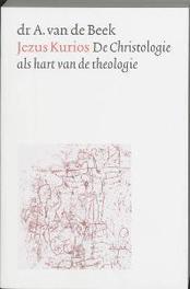 Jezus Kurios christologie als hart van de theologie : spreken over God 1,1, A. Van De Beek, Paperback