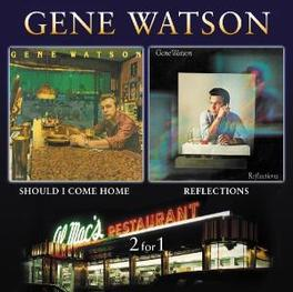 REFLECTIONS / SHOULD I.. .. COME HOME, 2 ON 1 Audio CD, GENE WATSON, CD