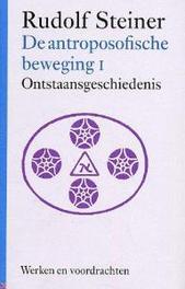 De antroposofische beweging: 1. Werken en voordrachten, Steiner, Rudolf, Hardcover