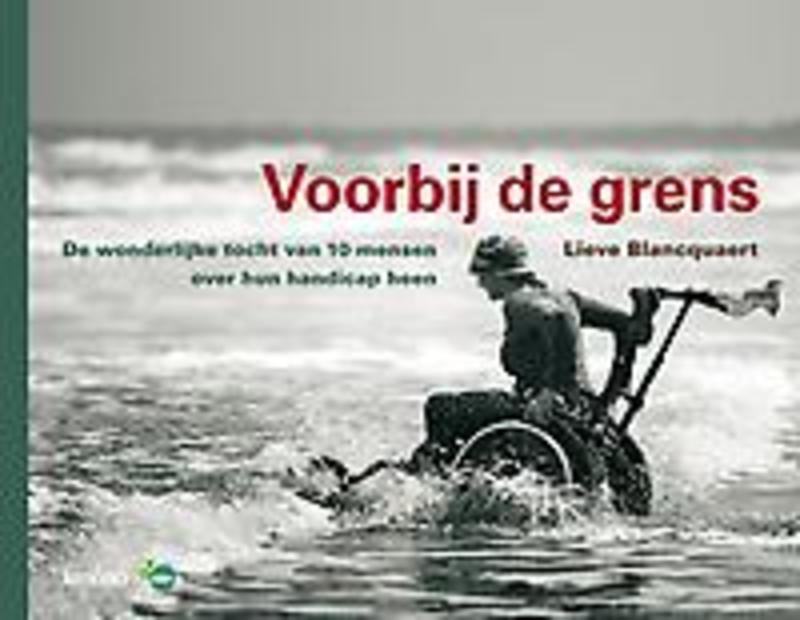 Voorbij de grens de wonderlijke tocht van 10 mensen over hun handicap heen, L. Blancquaert, Paperback