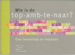 Wie is de topambtenaar ?. over levensloop en loopbaan, M. den Boer, Paperback