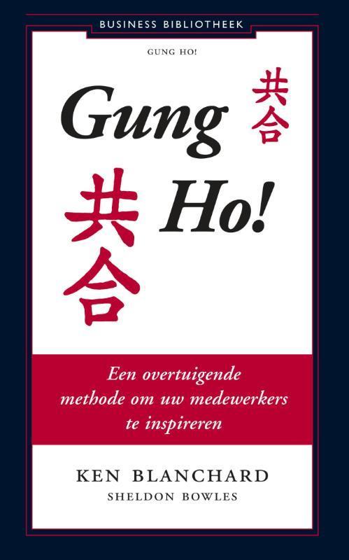 Gung Ho! een overtuigende methode om uw medewerkers te inspireren, Sheldon Bowles, Paperback
