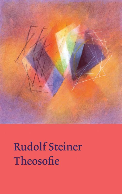 Theosofie. over de wetenschap van het bovenzinnelijke en het wezen van de mens, Steiner, Rudolf, Hardcover
